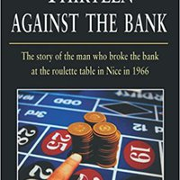 _FB2_ Thirteen Against The Bank: The True Story Of How A Roulette Team Broke The Bank With An Unbeatable System. Finite SALARY Player Calendar daytime hours junio sense