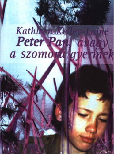 Kathleen Kelley-Lainé: Peter Pan, avagy a szomorú gyermek c. könyvének borítója