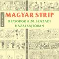 Bayer Antal: Magyar strip - képsorok a 20. századi hazai sajtóban
