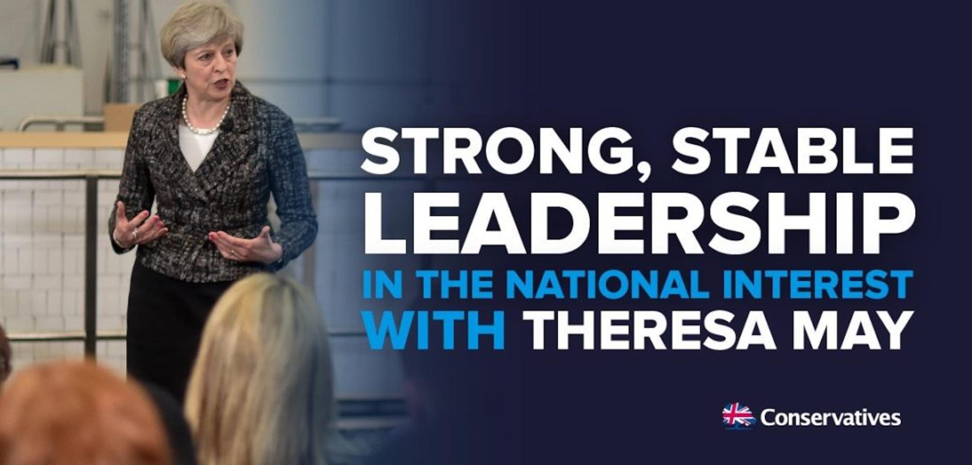 Egyesült Királyság: Conservative Party (Konzervatív Párt) 'Erős, stabil vezetés a nemzet érdekében Theresa May-jel.'<br />