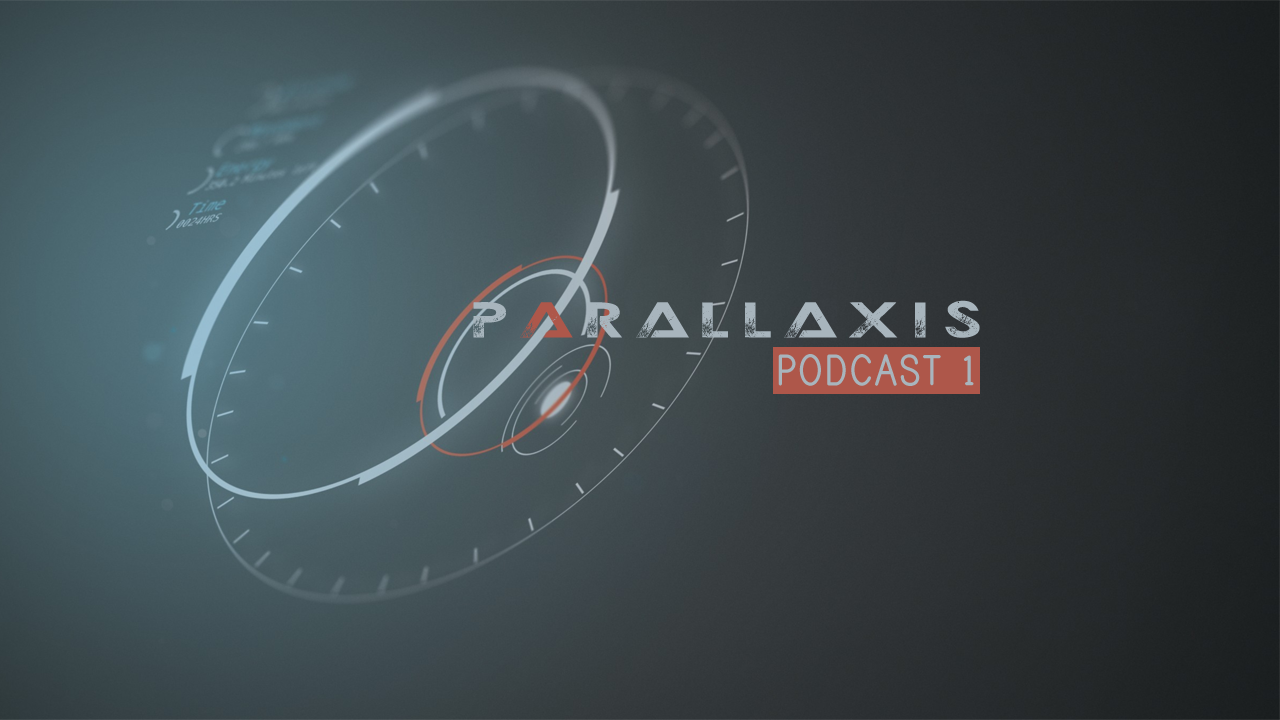 Parallaxis Podcast 1