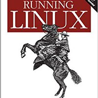 Running Linux: A Distribution-Neutral Guide For Servers And Desktops Free Download