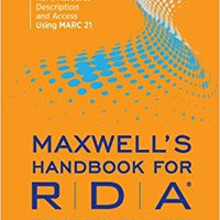 Maxwell's Handbook For Rda: Explaining And Illustrating Rda, Resource Description And Access Using Marc21 Download Pdf