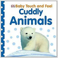 Baby Touch And Feel: Cuddly Animals (Baby Touch & Feel) DK Publishing