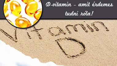 Amit érdemes tudni a létfontosságú D-vitaminról