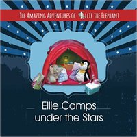 The Amazing Adventures Of Ellie The Elephant: Ellie Camps Under The Stars (Volume 6) Download
