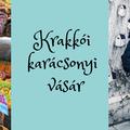 Krakkó - Ellátogattunk a karácsonyi vásárba!