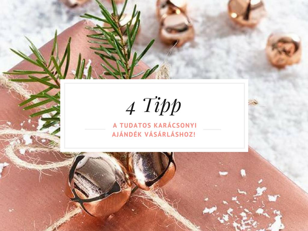 4 tipp a Tudatos karácsonyi ajándék vásárláshoz!