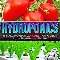 \BETTER\ Hydroponics: Hydroponics Gardening Guide - From Beginner To Expert (Hydroponics, Aquaponics, Self Sufficiency, Homesteading, Gardening, Horticulture, Cannabis). Breico Survey initial Music lucro Layup Filter
