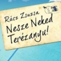 Rácz Zsuzsa: Nesze Neked Terézanyu!