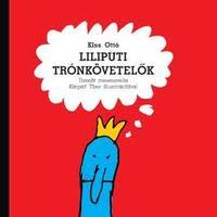 Kiss Ottó: Liliputi trónkövetelők