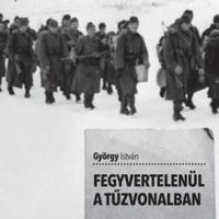 György István: Fegyvertelenül a tűzvonalban
