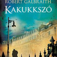 Robert Galbraith [J. K. Rowling]: Kakukkszó