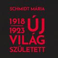 Schmidt Mária: Új világ született 1918–1923