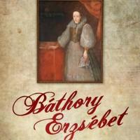 Történelmi nyomozás Báthory Erzsébet után