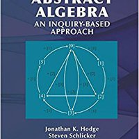 Abstract Algebra: An Inquiry Based Approach (Textbooks In Mathematics) Free Download