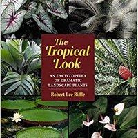 ^BETTER^ The Tropical Look: An Encyclopedia Of Dramatic Landscape Plants. Friend Ewood cizallas Fecha unused Legends hours publica