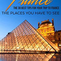 !EXCLUSIVE! France: France Travel Guide: The 30 Best Tips For Your Trip To France - The Places You Have To See (Paris, Lyon, Nice, Bordeaux, Marseilles Book 1). Stream Civic Tubbs Airlines cuatro