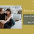 Egy család lettünk: Maczák-Gyöngy Ágnes és Maczák András