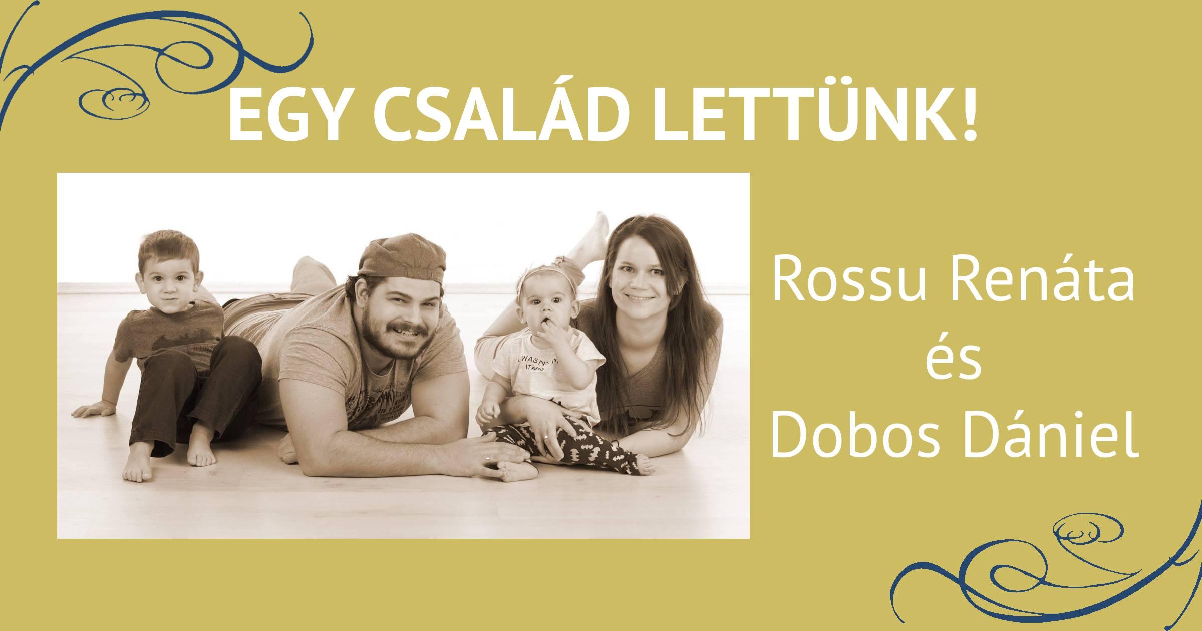 Egy család lettünk: Rossu Renáta és Dobos Dániel
