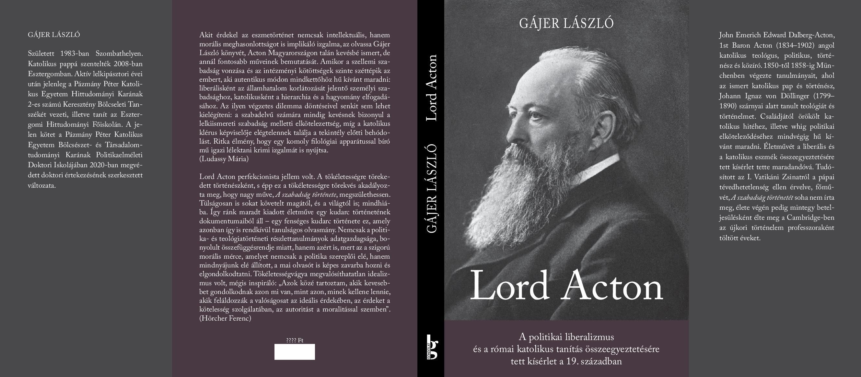 Gájer László: Lord Acton. A politikai liberalizmus és a római katolikus tanítás összeegyeztetésére tett kísérlet a 19. században. Gondolat Kiadó, Budapest, 2020.