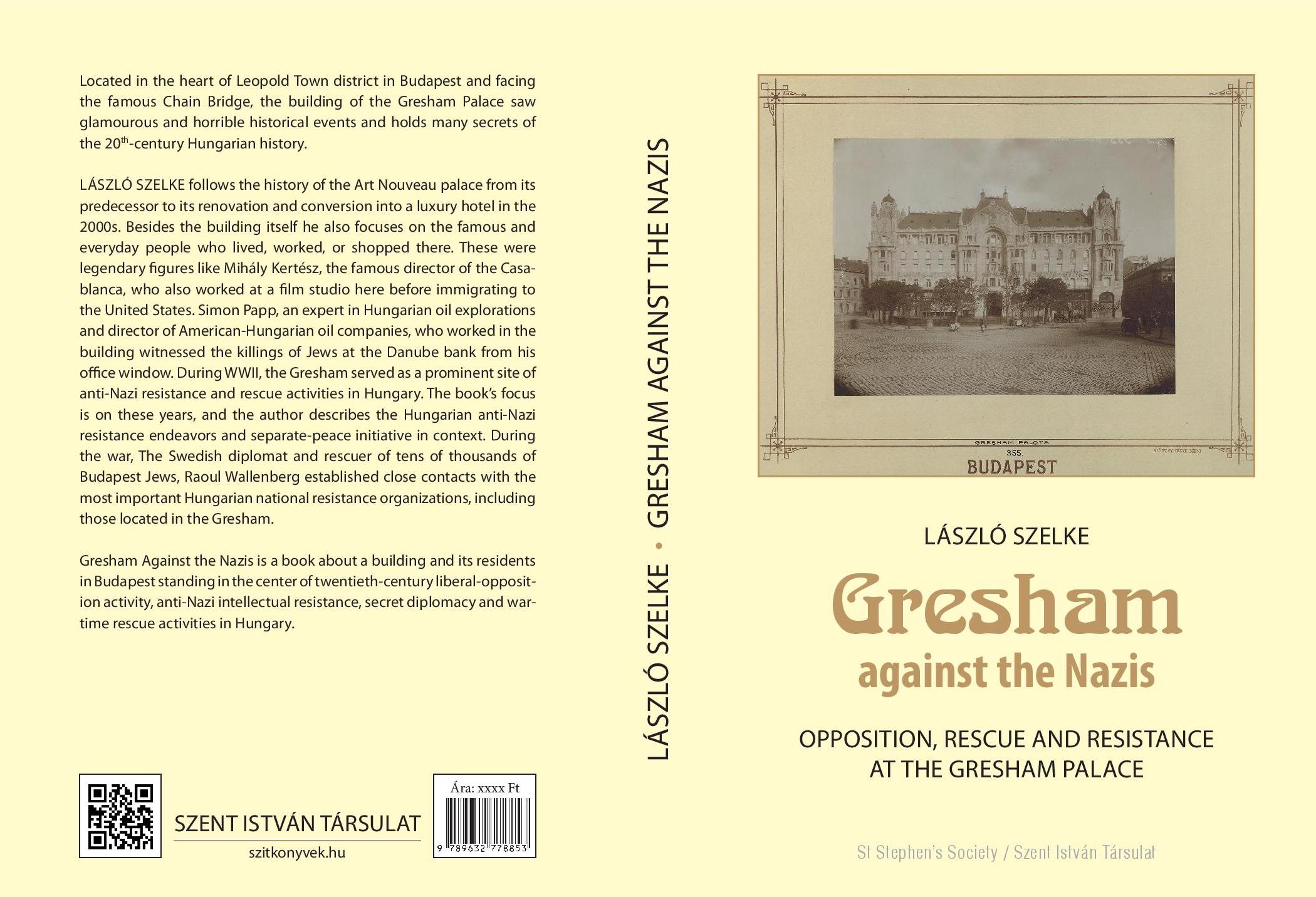 Szelke László: Gresham Against the Nazis – Opposition, Rescue and Resistance at the Gresham Palace. Szent István Társulat, Budapest, 2020.