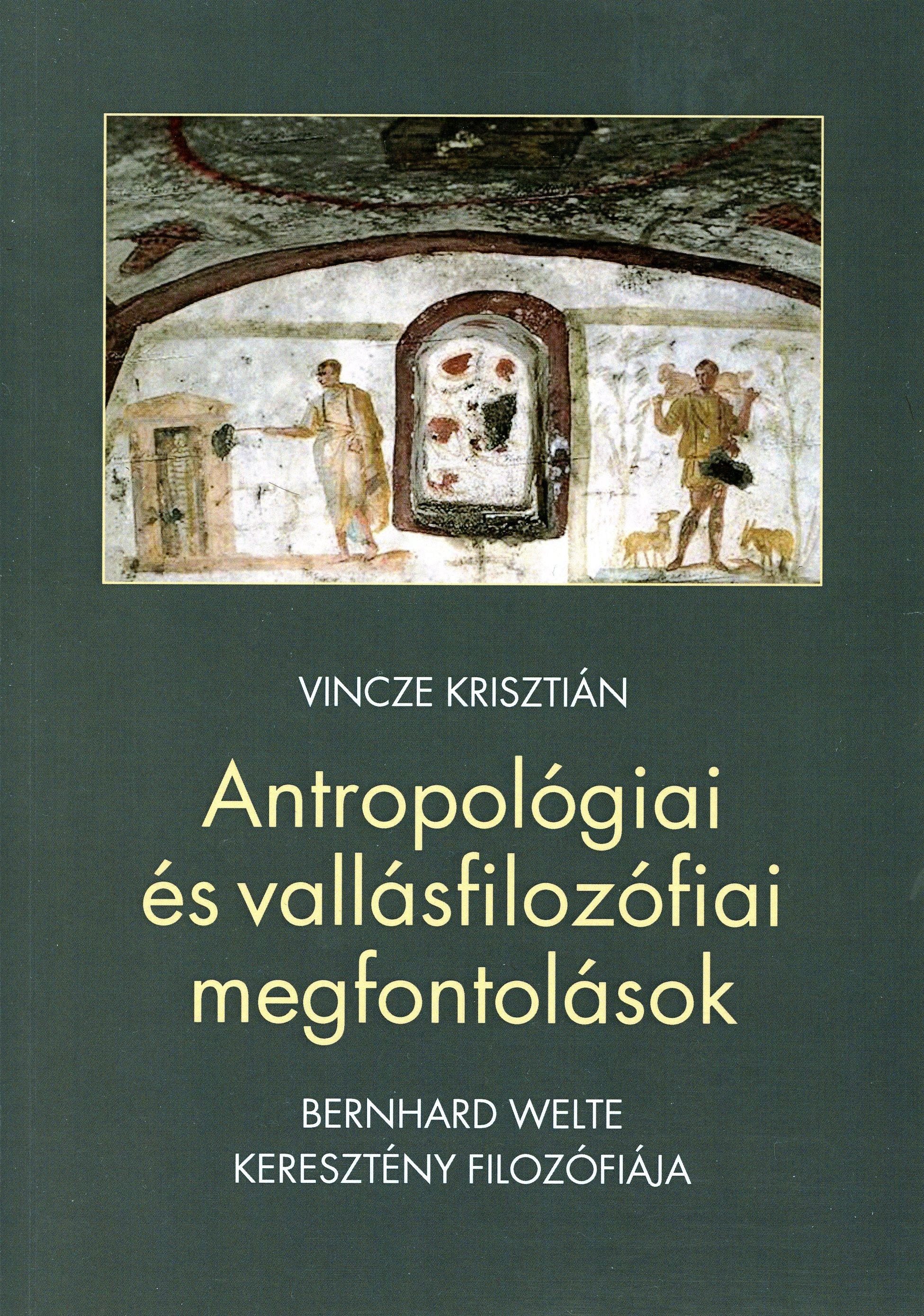 Vincze Krisztián: Antropológiai és vallásfilozófiai megfontolások. Bernhard Welte keresztény filozófiája, Szent István Társulat, Budapest, 2020.