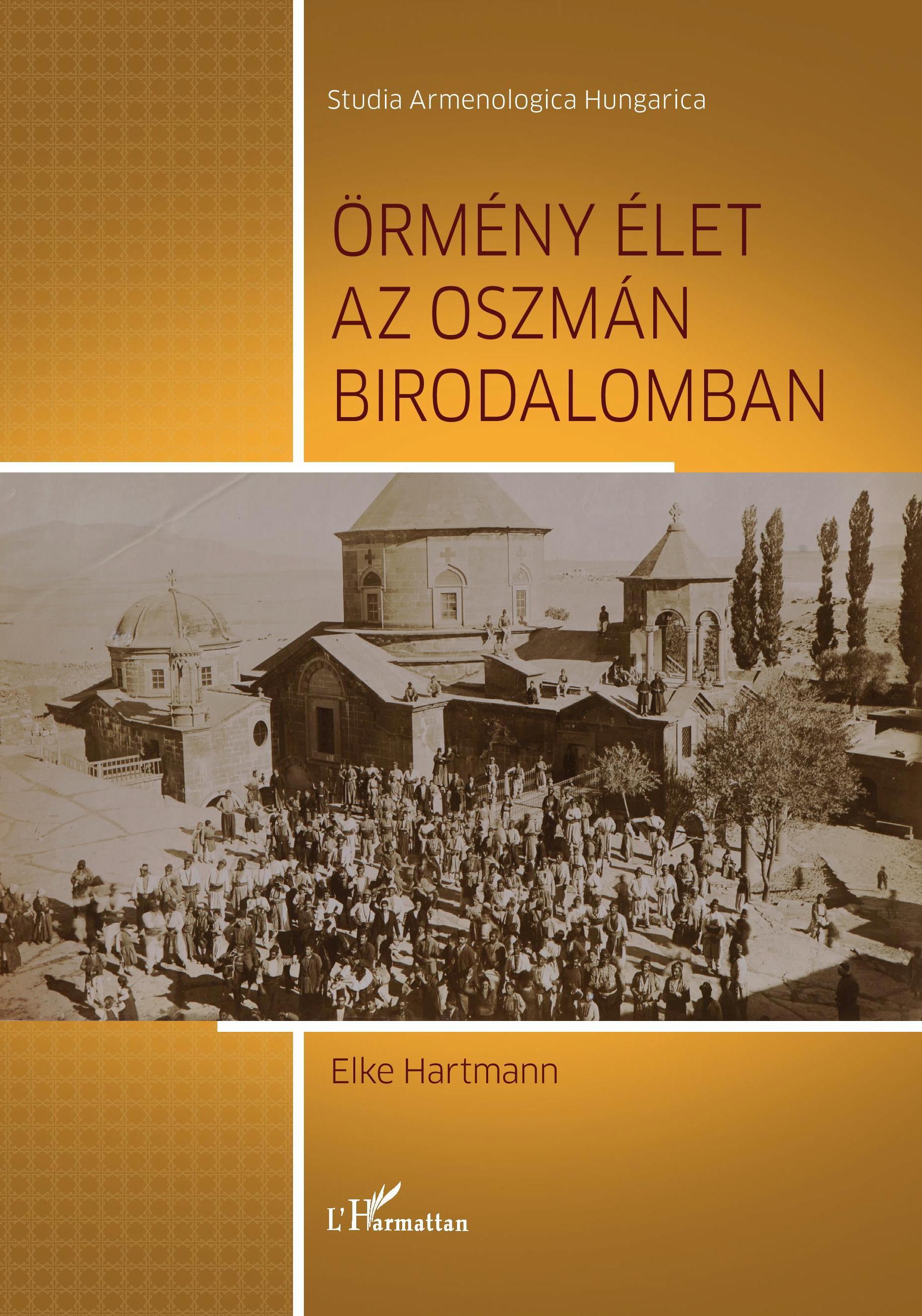 Hartmann, Elke: Örmény élet az Oszmán Birodalomban. L'Harmattan Kiadó, Budapest, 2020.