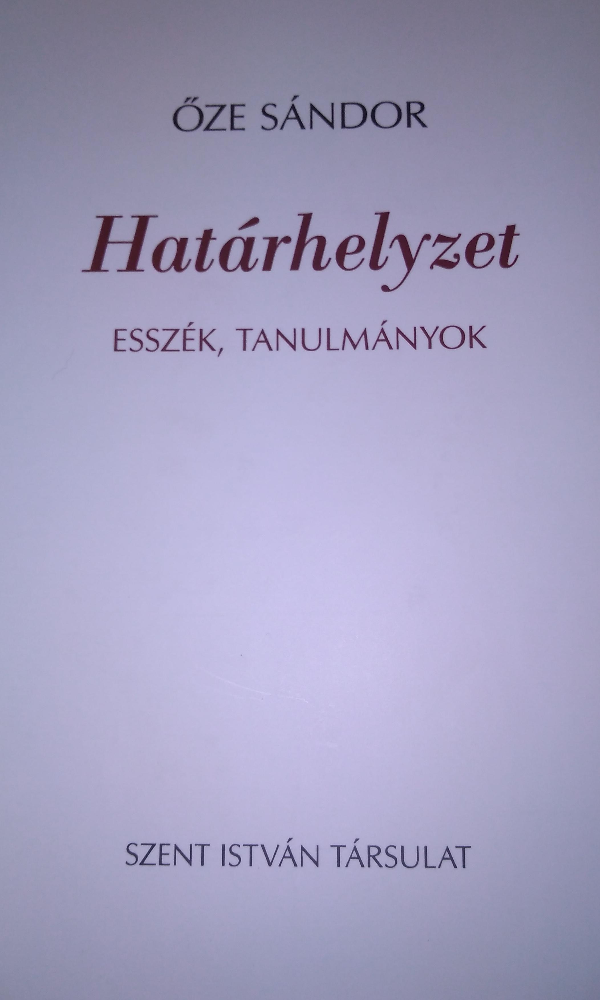 Őze Sándor: Határhelyzet – Esszék, tanulmányok. Szent István Társulat, Budapest, 2020.
