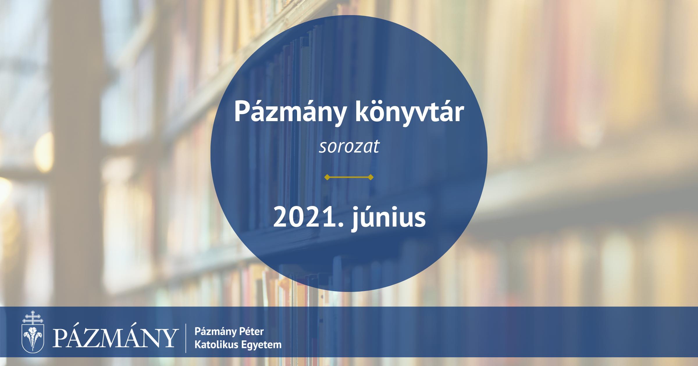 Pázmány könyvtár: 2021. június