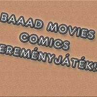 Baaad Movies Comics nyereményjáték!