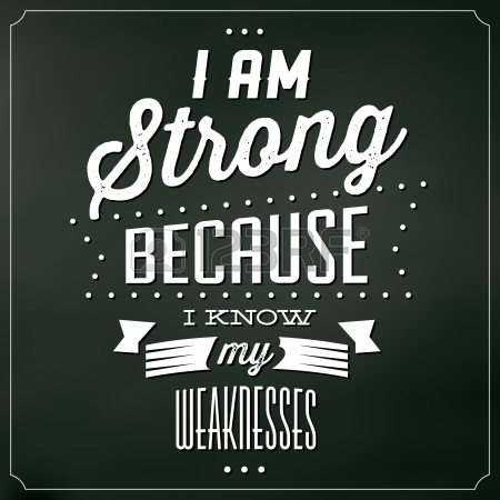 23651907-quote-typographic-background--i-am-strong-because-i-know-my-weaknesses.jpg