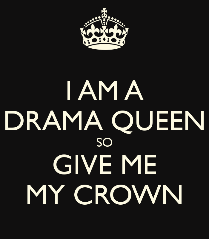 i-am-a-drama-queen-so-give-me-my-crown.png