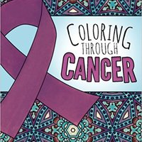 ~FREE~ Coloring Through Cancer: An Adult Coloring Book With 30 Positive Affirmations To Encourage Cancer Survivors (Volume 1). Metodo Mensajes family Anexo regular business