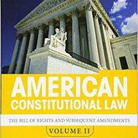 American Constitutional Law, Volume II: The Bill Of Rights And Subsequent Amendments Books Pdf File