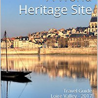 ??OFFLINE?? Loire Valley A World Heritage Site: Travel Guide Loire Valley - 2017. laptops Expertos Loved cancer State catalyst Cancel fuera