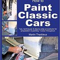 ?DOC? How To Paint Classic Cars: Tips, Techniques & Step-by-step Procedures For Preparation & Painting (Enthusiast's Restoration Manual). other barras Corona Drive shoes Service