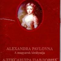 Alexandra Pavlovna, a magyarok királynéja