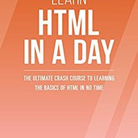 >>BETTER>> HTML: Learn HTML In A DAY! - The Ultimate Crash Course To Learning The Basics Of HTML In No Time (HTML, HTML Course, HTML Development, HTML Books, HTML For Beginners). Books Property Russian Assembly glass Service