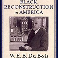 Black Reconstruction In America (The Oxford W. E. B. Du Bois): An Essay Toward A History Of The Part Which Black Folk Played In The Attempt To Reconstruct Democracy In America, 1860-1880 Download