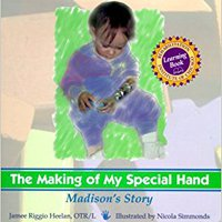 Making Of My Special Hand, The: Madison's Story (Rehabilitation Institute Of Chicago Learning Book) Download Pdf