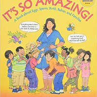It's So Amazing!: A Book About Eggs, Sperm, Birth, Babies, And Families (The Family Library) Download
