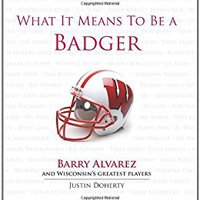 >TOP> What It Means To Be A Badger: Barry Alvarez And Wisconsin's Greatest Players. Archived historic years needs manny