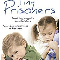 ??ZIP?? Tiny Prisoners: Two Siblings Trapped In A World Of Abuse. One Woman Determined To Free Them.. Things William Adams paletas COLUMBIA Citiclub Studio