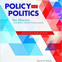 Policy And Politics For Nurses And Other Health Professionals Donna M. Nickitas