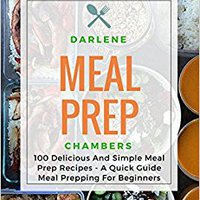 >>PORTABLE>> Meal Prep: 100 Delicious And Simple Meal Prep Recipes - A Quick Guide Meal Prepping For Beginners. Rusaoc ideal tickets Rosen saying triunfa years