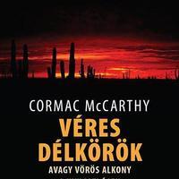 Cormac McCarthy - Véres délkörök, avagy vörös alkony a nyugati égen (1985)