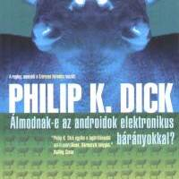 Philip K. Dick - Álmodnak-e az androidok elektronikus bárányokkal? (1968)