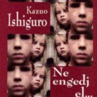 Kazuo Ishiguro - Ne engedj el... (2005)