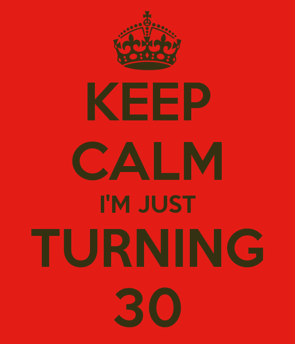keep-calm-i-m-just-turning-30.png